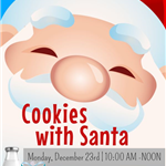 Cookies with Santa Mon Dec 23 Drop in between 10 AM and Noon Free cookies and photo opportunities -